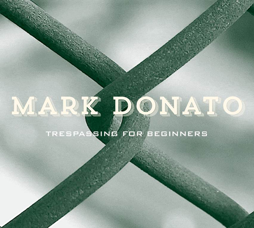 Mark Donato - Trespassing for Beginners